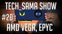 Aurelien_Sama: Tech_Sama Show - Episode 20 - Tech_Sama Show #20 : AMD Vega, Threadripper, Epyc