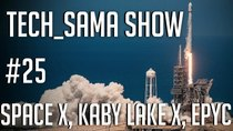 Aurelien_Sama: Tech_Sama Show - Episode 25 - Tech_Sama Show #25 : Space X, Kaby Lake X, Epyc