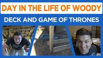 Day in the Life of Woody - Episode 15 - Game of Thrones Day, and Starting a Deck