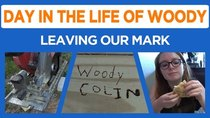 Day in the Life of Woody - Episode 22 - Leaving Our Mark