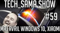 Aurelien_Sama: Tech_Sama Show - Episode 59 - Tech_Sama Show #59 : Windows 10 MAJ Avril, Xiaomi en France !