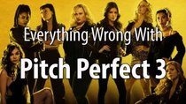 CinemaSins - Episode 51 - Everything Wrong With Pitch Perfect 3