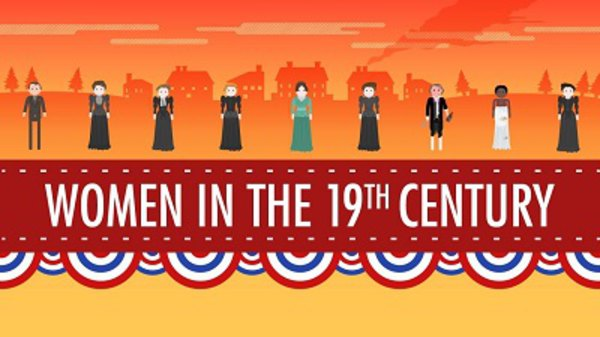 Crash Course US History - S01E16 -  Women in the 19th Century