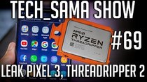 Aurelien_Sama: Tech_Sama Show - Episode 69 - Tech_Sama Show #69 : Leak Pixel 3, Threadripper 2 et Note 9