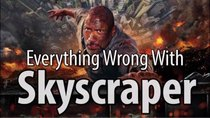 CinemaSins - Episode 84 - Everything Wrong With Skyscraper