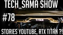 Aurelien_Sama: Tech_Sama Show - Episode 78 - Tech_Sama Show #78 : Stories Youtube, RTX Titan ?!
