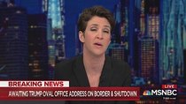 The Rachel Maddow Show - Episode 5 - January 8, 2019