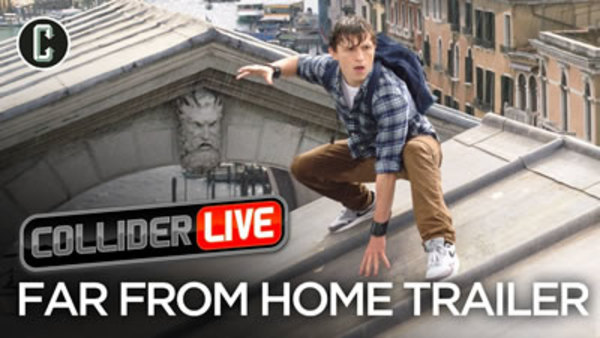 Collider Live - S2019E06 - Spider-Man: Far From Home Trailer Review (#58)