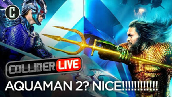 Collider Live - S2019E10 - Aquaman 2 in Development (#62)