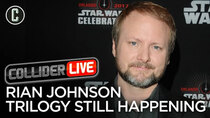 Collider Live - Episode 21 - Rian Johnson Says Report of Him Leaving His Trilogy is BS  (#73)