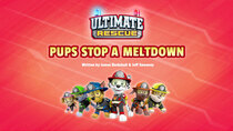 Paw Patrol - Episode 3 - Ultimate Rescue: Pups Stop a Meltdown