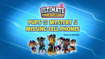 Paw Patrol - Episode 4 - Ultimate Rescue: Pups and the Mystery of the Missing Cell Phones