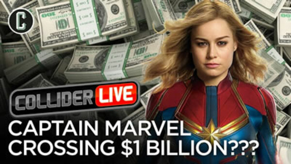 Collider Live - S2019E53 - Will Captain Marvel Be Part of the Billion Dollar Club? (#104)