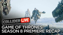 Collider Live - Episode 62 - Game of Thrones Season 8 Premiere Recap (#113)