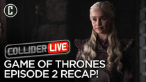Collider Live - Episode 67 - Game of Thrones Ep 2: A Knight of the Seven Kingdoms Recap (#118)