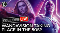 Collider Live - Episode 71 - Could Scarlet Witch/Vision Series Take Place in the 50's? (#122)