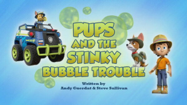 Paw Patrol - S06E11 - Pups and the Stinky Bubble Trouble