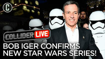 Collider Live - Episode 84 - New Star Wars TV Series Coming, Bob Iger Confirms (#135)