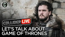 Collider Live - Episode 87 - Game of Thrones is Over! Let's All Talk About It (#138)