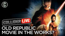 Collider Live - Episode 91 - Are We Getting a Knights of the Old Republic Movie After All?...