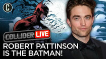 Collider Live - Episode 95 - It's Official: Robert Pattinson is The Batman (#146)