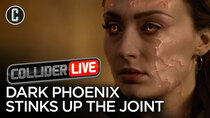 Collider Live - Episode 101 - Dark Phoenix Stinks Up the Joint (#152)