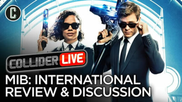Collider Live - S2019E103 - Men in Black: International Review Discussion (#154)