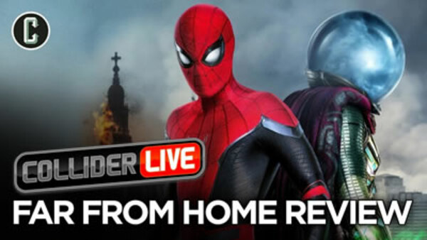 Collider Live - S2019E114 - Spider-Man: Far From Home Review (#165)
