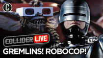 Collider Live - Episode 117 - Gremlins! Robocop! What a Great World We Live In! (#168)