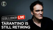 Collider Live - Episode 119 - Quentin Tarantino Stands Strong on His Retirement After His 10th...