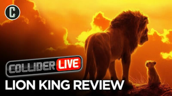 Collider Live - S2019E123 - Lion King Review (#174)