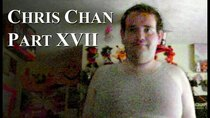 Chris Chan - A Comprehensive History - Episode 17 - Part XVII