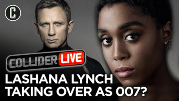 Collider Live - S2019E125 - Lashana Lynch Takes Over as 007? (#176)