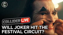 Collider Live - Episode 127 - Joker Likely to Hit the Festival Circuit (#178)