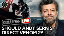 Collider Live - Episode 134 - Should Andy Serkis Direct Venom 2? (#185)