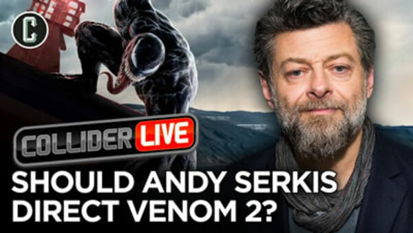 Collider Live - S2019E134 - Should Andy Serkis Direct Venom 2? (#185)