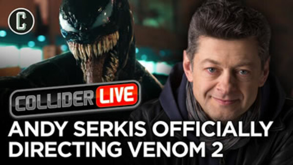 Collider Live - S2019E140 - It's Official: Andy Serkis to Direct Venom 2 (#191)