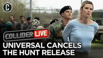 Collider Live - Episode 144 - Universal Cancels The Hunt; What Does It Mean for the Future...