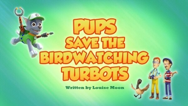 Paw Patrol - S06E24 - Pups Save the Birdwatching Turbots
