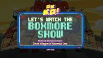 OK K.O.! Let's Be Heroes - Episode 6 - Let's Watch the Boxmore Show