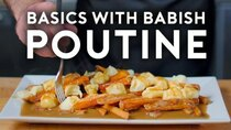 Basics with Babish - Episode 35 - Poutine