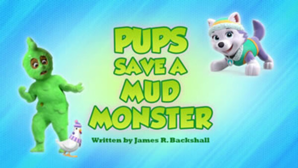 Paw Patrol - S06E26 - Pups Save a Mud Monster
