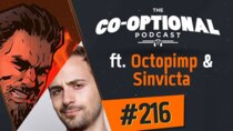 The Co-Optional Podcast - Episode 216 - The Co-Optional Podcast Ep. 216 ft. Octopimp & Sinvicta