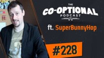 The Co-Optional Podcast - Episode 228 - The Co-Optional Podcast Ep. 228 ft. SuperBunnyHop