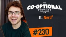 The Co-Optional Podcast - Episode 230 - The Co-Optional Podcast Ep. 230 ft. NerdCubed