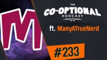 The Co-Optional Podcast - Episode 233 - The Co-Optional Podcast Ep. 233 ft. ManyATrueNerd