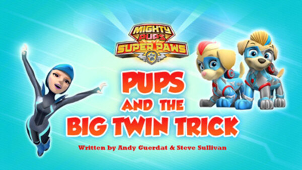 Paw Patrol - S06E27 - Mighty Pups, Super Paws: Pups and the Big Twin Trick