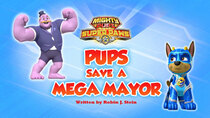 Paw Patrol - Episode 28 - Mighty Pups, Super Paws: Pups Save the Mega Mayor