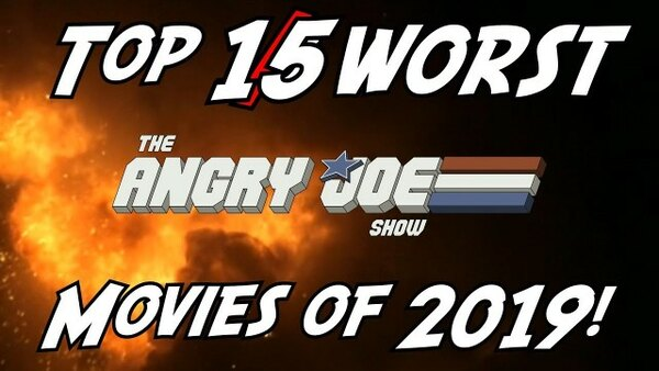The Angry Joe Show - S2020E42 - Top 15 WORST Movies of 2019!