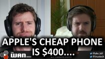 The WAN Show - Episode 16 - Apple's Cheap iPhone is still $400... - WAN Show April 17,...